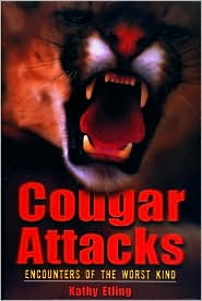 Cougar Attacks : Encounters of the Worst Kind book written by Kathy Etling