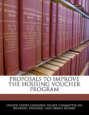 Proposals to Improve the Housing Voucher Program written by United States Congress Senate Committee