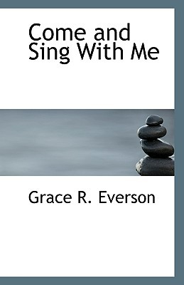 Come and Sing with Me book written by Everson, Grace R.