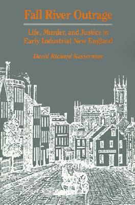 Fall River Outrage: Life, Murder, and Justice in Early Industrial New England book written by David Richard Kasserman