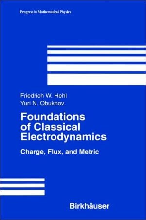 Foundations Of Classical Electrodynamics book written by Friedrich H. Hehl