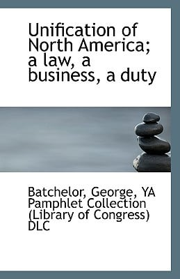 Unification of North America; a law, a business, a duty written by Batchelor George