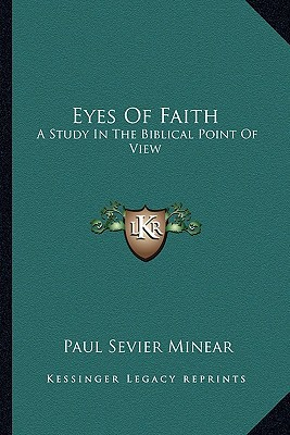 Eyes of Faith: A Study in the Biblical Point of View written by Minear, Paul Sevier