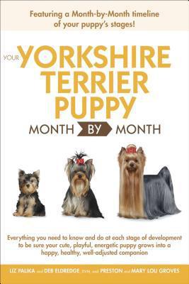 Your Yorkshire Terrier Puppy Month by Month book written by Palika, Liz/ Eldredge,