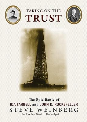 Taking on the Trust: The Epic Battle of Ida Tarbell and John D. Rockefeller book written by Steve Weinberg