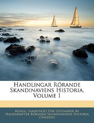 Handlingar Rrande Skandinaviens Historia, Volume 1 book written by Kungl Samfundet Fr Utgivande Av Hands, S