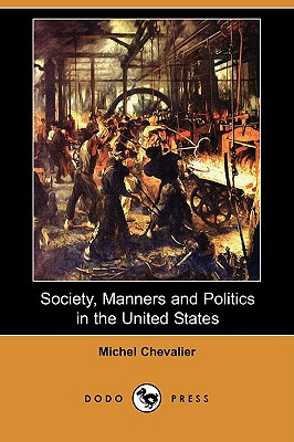 Society, Manners and Politics in the United States (Dodo Press) book written by Chevalier, Michel
