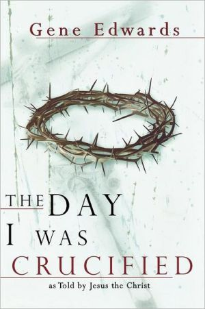 Day I Was Crucified book written by Edwards Gene