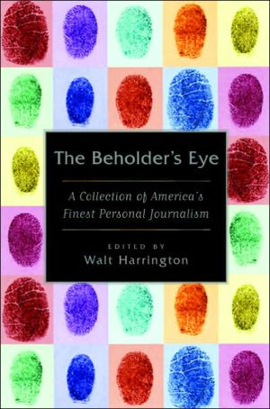 Beholder's Eye: A Collection of America's Finest Personal Journalism written by Walt Harrington
