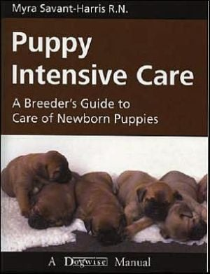 Puppy Intensive Care: A Breeder's Guide to Care of Newborn Puppies book written by Myra Savant-Harris