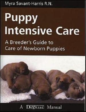 Puppy Intensive Care: A Breeder's Guide to Care of Newborn Puppies written by Myra Savant-Harris