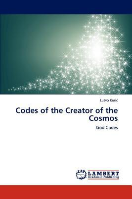 Codes of the Creator of the Cosmos written by Lutvo Kuri