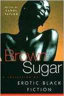 Brown Sugar: A Collection of Erotic Black Fiction book written by Carol Taylor
