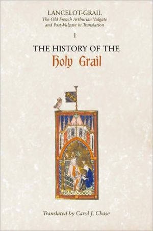 Lancelot-Grail: The Old French Arthurian Vulgate and Post-Vulgate in Translation: 1. The History of the Holy Grail written by Norris J. Lacy