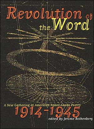 Revolution of the Word: A New Gathering of American Avant Garde Poetry, 1914-1945 book written by Jerome Rothenberg