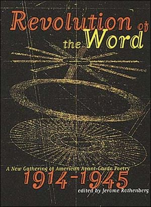 Revolution of the Word: A New Gathering of American Avant Garde Poetry, 1914-1945 written by Jerome Rothenberg