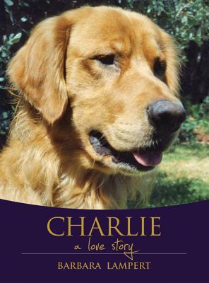 Charlie: A Love Story book written by Lampert, Barbara