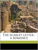 The Scarlet Letter: A Romance book written by Nathaniel Hawthorne