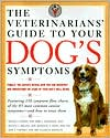 The Veterinarians' Guide to Your Dog's Symptoms book written by Michael S. Garvey