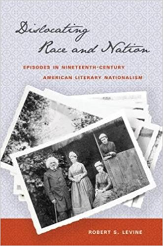 Dislocating Race and Nation: Episodes in Nineteenth-Century American Literary Nationalism book written by Robert S. Levine