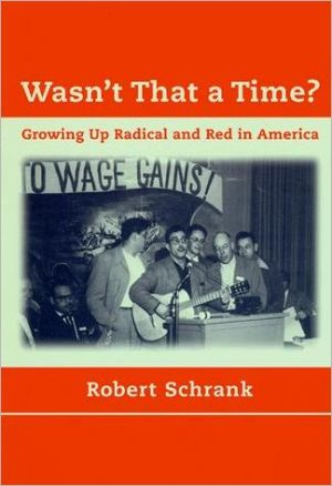 Wasn't That a Time?: Growing Up Radical and Red in America book written by Robert Schrank