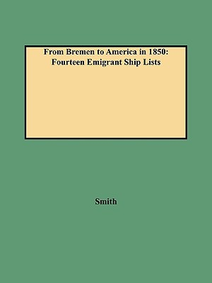 From Bremen to America in 1850: Fourteen Rare Emigrant Ship Lists book written by Clifford Neal Smith