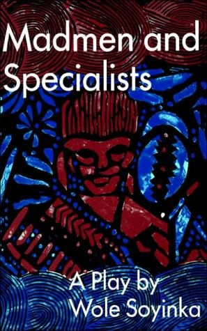 Madmen and Specialists book written by Wole Soyinka