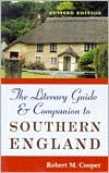 The Literary Guide and Companion to Southern England written by Robert M. Cooper