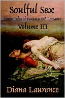 Soulful Sex Volume III: Erotic Tales of Fantasy and Romance book written by Diana Laurence