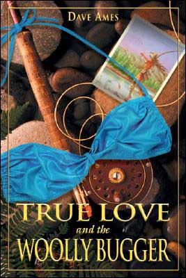 True Love and the Woolly Bugger book written by Dave Ames