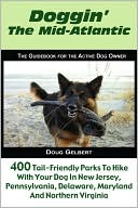 Doggin' the Mid-Atlantic: 400 Tail-Friendly Places to Hike with Your Dog in New Jersey, Eastern Pennsylvania, Delaware, Maryland and Northern Virginia book written by Doug Gelbert