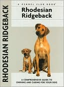 Rhodesian Ridgeback: A Comprehensive Guide to Owning and Caring for Your Dog (Kennel Club Dog Breed Series) written by Ann Chamberlain