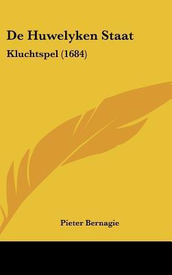 de Huwelyken Staat: Kluchtspel (1684) written by Bernagie, Pieter