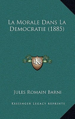 La Morale Dans La Democratie (1885) book written by Barni, Jules Romain