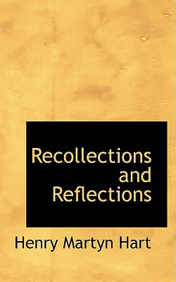 Recollections and Reflections written by Hart, Henry Martyn
