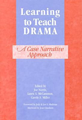 Learning to Teach Drama: A Case Narrative Approach book written by Joe Norris