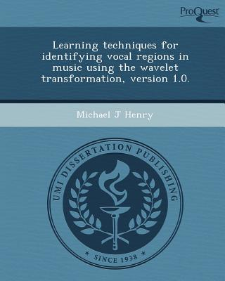 Learning Techniques for Identifying Vocal Regions in Music Using the Wavelet Transformation, Version 1.0. written by Michael J. Henry