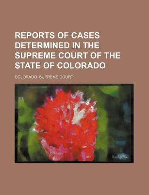 Reports of Cases Determined in the Supreme Court of the State of Colorado (Volume 9) book written by Court, Colorado Supreme