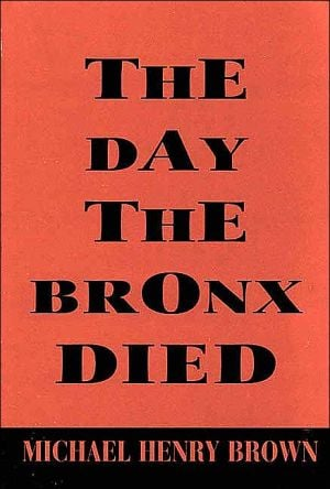 The Day the Bronx Died book written by Michael Henry Brown