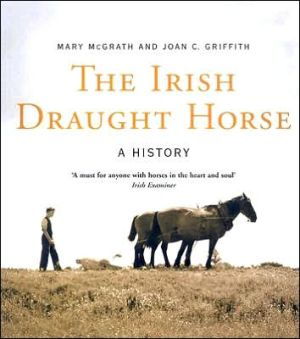 The Irish Draught Horse: A History book written by Mary McGrath