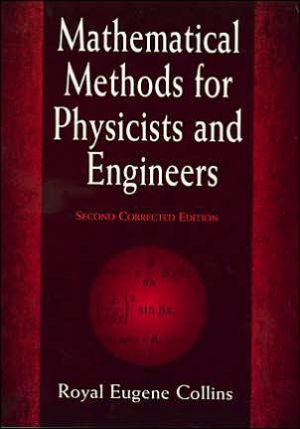 Mathematical Methods for Physicists and Engineers: Second Corrected Edition book written by Royal Eugene Collins