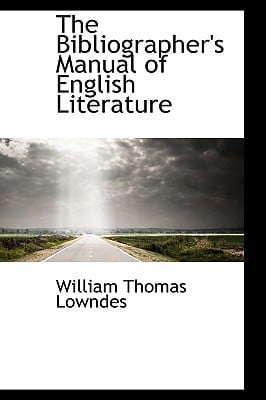 The Bibliographer's Manual of English Literature written by Lowndes, William Thomas