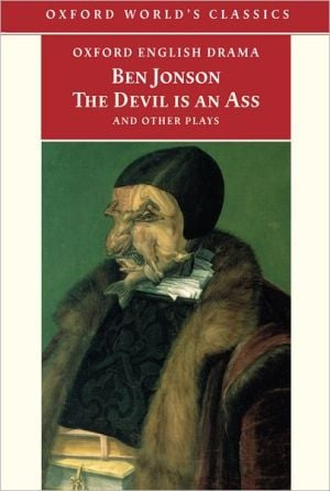 The Devil Is an Ass: And Other Plays book written by Ben Jonson