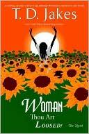 Woman, Thou Art Loosed! book written by T. D. Jakes