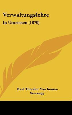 Verwaltungslehre: In Umrissen (1870) written by Inama-Sternegg, Karl Theodor Von
