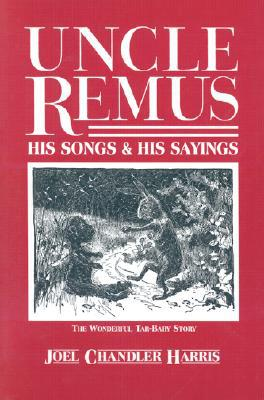 Uncle Remus: His Songs and His Sayings written by Joel Chandler Harris