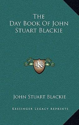 The Day Book of John Stuart Blackie book written by Blackie, John Stuart