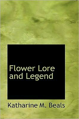 Flower Lore and Legend book written by Beals, Katharine M.