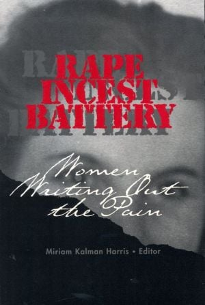 Rape, Incest, Battery: Women Writing Out the Pain book written by Miriam Harris