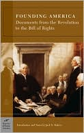 Founding America: Documents from the Revolution to the Bill of Rights (Barnes & Noble Classics Series) book written by Jack N. Rakove